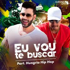 Gusttavo Lima - Eu Vou Te Buscar (Cha la la la la) participação Hungria Hip-Hop